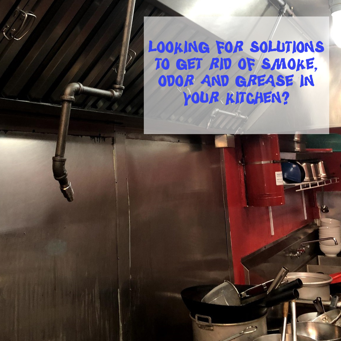 Looking for Solutions to Get Rid of Smoke, Odor and Grease in Your Kitchen?